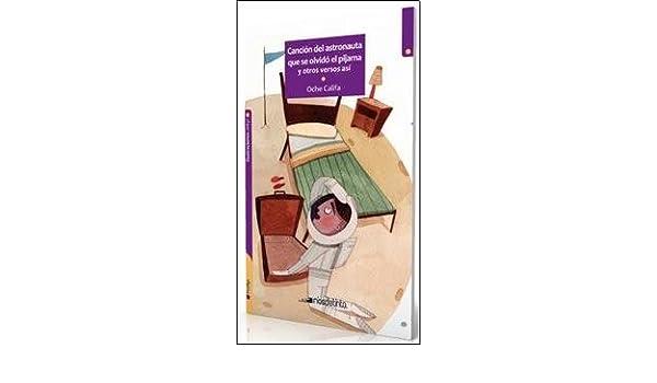 CANCION DEL ASTRONAUTA QUE SE OLVIDO EL PIJAMA: OCHE CALIFA : 9789871789436: Amazon.com: Books
