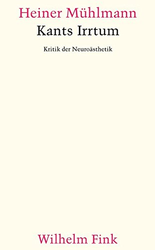 Kants Irrtum. Kritik der Neuroästhetik