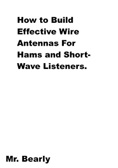 How to Build Effective Wire Antennas by [Bearly, Edward]