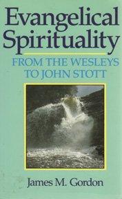 Evangelical Spirituality: From the Wesleys to John Stott