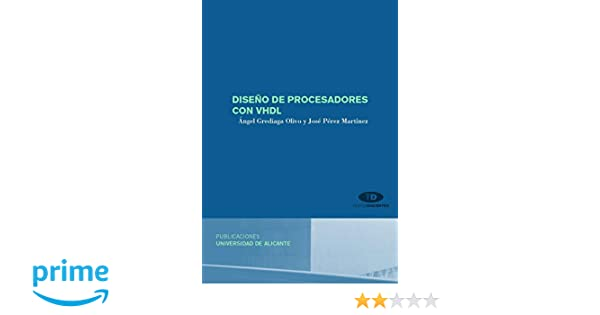 Diseño de procesadores con VHDL (Textos docentes): Amazon.es: Ángel Grediaga Olivo, José Pérez Martínez: Libros