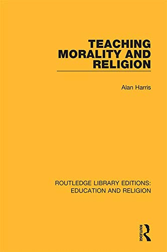 Teaching Morality and Religion (Routledge Library Editions: Education and Religion Book 6) (English Edition)