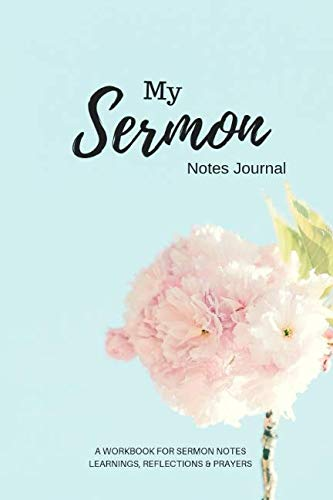 My Sermon Notes Journal. A Workbook for Sermon Notes. Learnings, Reflections & Prayers.