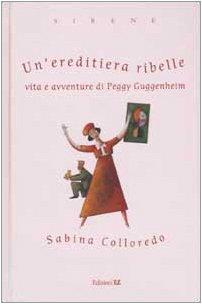 Un'ereditiera ribelle. Vita e avventure di Peggy Guggenheim Copertina flessibile – 18 mar 2003 Sabina Colloredo A. Cimatoribus 884771186X LETTERATURA PER RAGAZZI