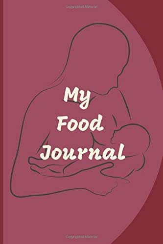 My Food Journal: A Breastfeeding Mom's Simple Food, Beverage, Medicine and Supplement Log To   Help Identify Allergy Triggers on Infant