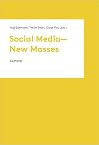 Social Media New Masses Inge Baxmann Timon Beyes Claus Pias Valentine A Pakis 9783037346426 Amazon Books
