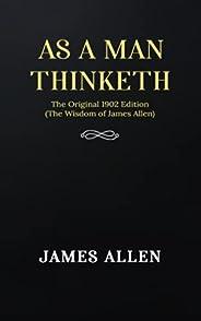 As a man Thinketh: The Original 1902 Edition (The Wisdom Of James Allen)