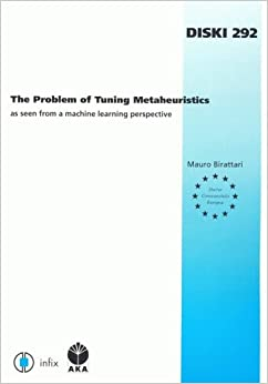 The Problem of Tuning Metaheuristics: As Seen from a Machine Learning Perspective: 292 (Dissertations in Artificial Intelligence: Infix)