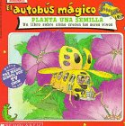 img - for El Autobus Magico Planta una Semilla: Un Libro Sobre Como Crecen los Seres Vivos (El Autobus Magico / the Magic School Bus) (Spanish Edition) book / textbook / text book