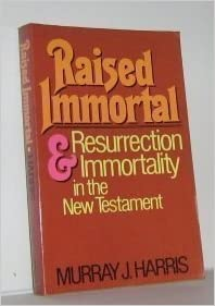 Book Raised Immortal: Resurrection and Immortality in the New Testament May, 1985