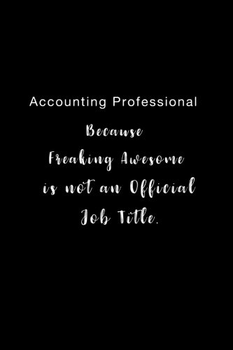 Accounting Professional Because Freaking Awesome is not an Official Job Title.: Lined notebook PDF