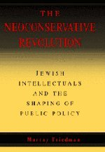 Download The Neoconservative Revolution: Jewish Intellectuals and the Shaping of Public Policy pdf epub
