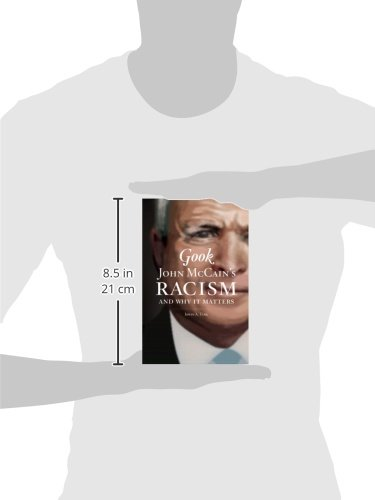 Gook: John McCain's Racism and Why It Matters: Irwin A Tang