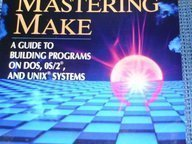 Mastering Make: A Guide to Building Programs on DOS, OS/2, and Unix Systems by Prentice Hall