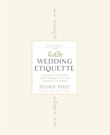 Emily Post's Wedding Etiquette: Cherished Traditions and Contemporary Ideas for a Joyous Celebration (4th Edition)