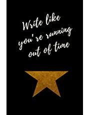 Write like you're running out of time - Hamilton Notebook Journal Diary Alexander Hamilton QUOTES Broadway Musical Fully LINED pages