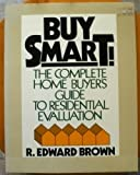 Buy Smart! the Complete Homebuyer's Guide to Residential Evaluation, R. E. Brown, 0070084378