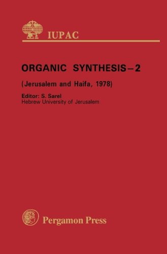 Read Online Organic Synthesis - 2: Plenary Lectures Presented at the Second International Symposium on Organic Synthesis, Jerusalem-Haifa, Israel, 10 - 15 September 1978 ebook