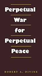 Perpetual War for Perpetual Peace (Foreign Relations and the Presidency)