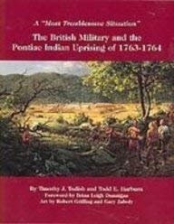 A Most Troublesome Situation: The British Military and the Pontiac Indian Uprising of 1763-1764 (Best Of British Roundabouts)