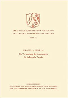 Die Verwendung der Atomenergie für industrielle Zwecke (Arbeitsgemeinschaft für Forschung des Landes Nordrhein-Westfalen) (German Edition)