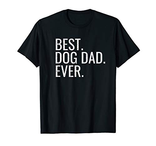 Best Dog Dad Ever Perfect Gift Idea T-Shirt