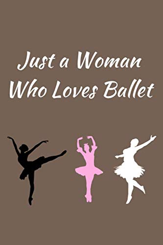 - Just a Woman Who Loves Ballet: Ballet Journal, Notebook, Diary. A Perfect Gift for Ballet Dancers / Ballerinas