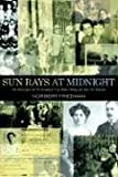 Sun Rays at Midnight: One Man's Quest for the Meaning of Life, Before, During and after the Holocaust, Norbert Friedman, 1413498469