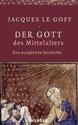 Der Gott des Mittelalters: Eine europäische Geschichte. Gespräche mit Jean-Luc Pouthier