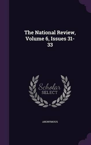 Read Online The National Review, Volume 6, Issues 31-33 PDF