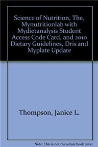 Science of Nutrition, The, MyNutritionLab with MyDietAnalysis Student Access Code Card, and 2010 Dietary Guidelines, DRI