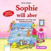 Sophie will aber: Geschichten von Trotz und Selbstbewusstsein
