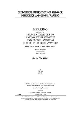 Geopolitical implications of rising oil dependence and global warming (Select Committee On Energy Independence And Global Warming)