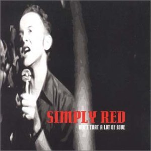 Simply Red Ain 39 T That A Lot Of Love Music