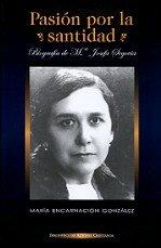 Descargar Libro Pasión Por La Santidad. Biografía De M.ª Josefa Segovia M.ª Encarnación González Rodríguez