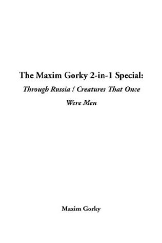 Download The Maxim Gorky 2-In-1 Special: Through Russia / Creatures That Once Were Men pdf epub