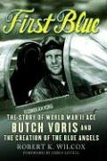 First Blue: The Story of World War II Ace Butch Voris and the Creation of the Blue Angels