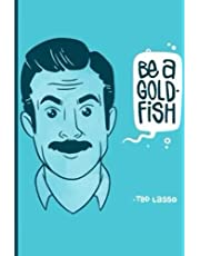 Be A Goldfish Ted Lasso Funny Gold Fish Quote Large 6''x9'' / College Ruled / Notebook for Birthday: notebook, ted, journal, stickers, lasso, baker, ruled, goldfish, design, lined, pages, college, quote,