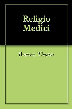 Religio Medici - Kindle edition by Thomas Browne. Literature & Fiction