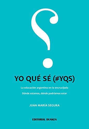 Yo qué sé (#YQS): La educación argentina en la encrucijada. Dónde