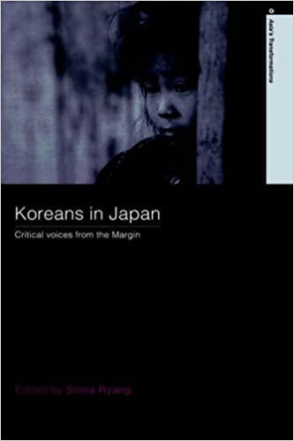 Koreans in Japan: Critical Voices from the Margin (Routledge Studies in Asias Transformations)