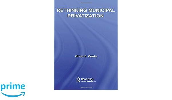 Rethinking Municipal Privatization (New Political Economy)
