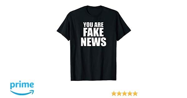 6b2f61a0 Amazon.com: Fake News Shirt - You Are Fake News T Shirt: Clothing