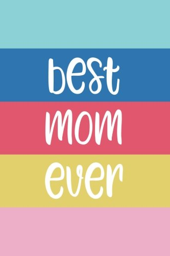 Read Online Best Mom Ever: 6x9 Lined Personalized Writing Notebook Journal, 120 Pages – Pastel Pink, Blue, Yellow Stripes with Motivational, Inspirational ... Day, Christmas, or Other Holidays PDF