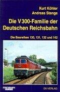 Die V 300-Familie der Deutschen Reichsbahn: Die Baureihen 130, 131, 132, und 142