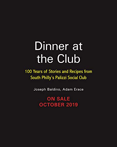 Dinner at the Club: 100 Years of Stories and Recipes from South Philly's Palizzi Social Club by Joseph Baldino, Adam Erace