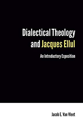 Dialectical Theology and Jacques Ellul: An Introductory Exposition