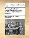 Tou Pany Kyr Nectarii Patriarchæ Hierosolymitani Confutatio Imperii Papæ in Ecclesiam, Patriarch Of Jerusalem Nektarios, 1140879766