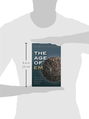 The Age of Em: Work, Love, and Life when Robots Rule the Earth: Amazon.es: Robin Hanson: Libros en idiomas extranjeros