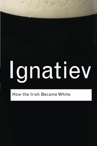 Search : How the Irish Became White (Routledge Classics)